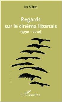 Regards sur le cinéma libanais (1990-2010)